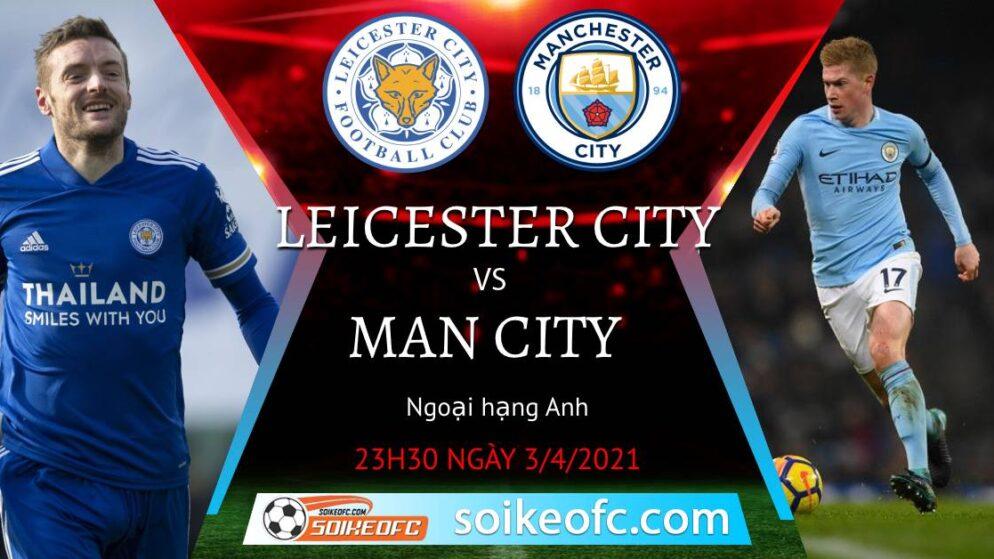 Soi kèo Leicester City vs Manchester City, 23h30 ngày 03/04/2021 – Ngoại Hạng Anh