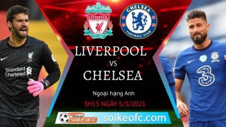 Soi kèo Liverpool vs Chelsea, 03h15 ngày 05/03/2021 – Ngoại Hạng Anh