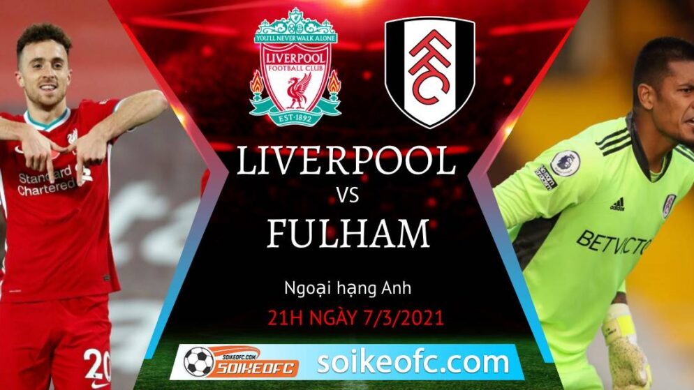 Soi kèo Liverpool vs Fulham, 21h00 ngày 07/03/2021 – Ngoại Hạng Anh