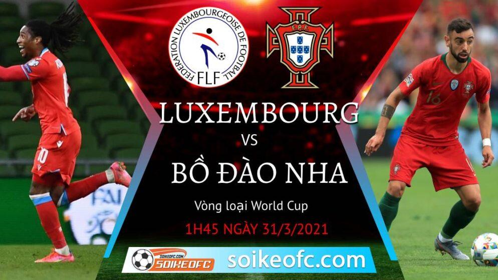 Soi kèo Luxembourg vs Bồ Đào Nha, 01h45 ngày 31/03/2021 – Vòng loại World Cup 2022
