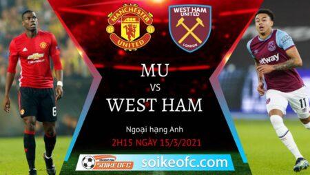 Soi kèo Manchester United vs West Ham, 02h15 ngày 15/03/2021 – Ngoại hạng Anh
