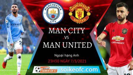 Soi kèo Manchester City vs Manchester United, 23h30 ngày 07/03/2021 – Ngoại Hạng Anh