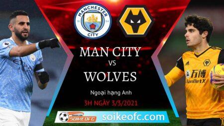 Soi kèo Manchester City vs Wolves, 03h00 ngày 03/03/2021 – Ngoại Hạng Anh