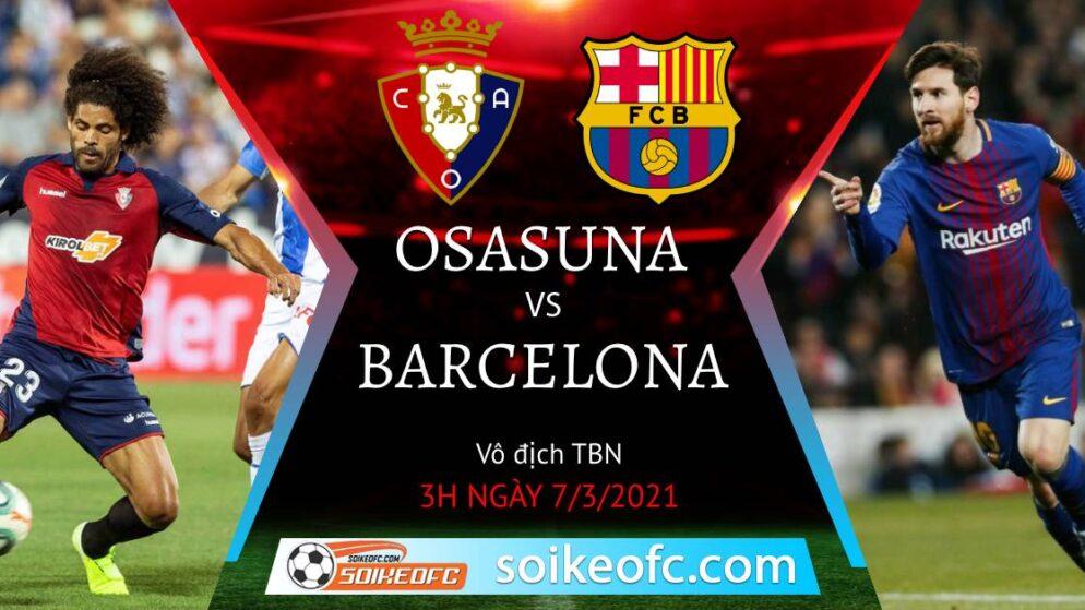 Soi kèo Osasuna vs Barcelona, 3h00 ngày 07/03/2021 – Giải VĐQG Tây Ban Nha