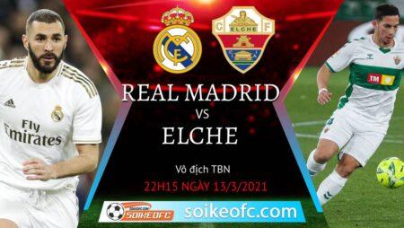 Soi kèo Real Madrid vs Elche, 22h15 ngày 13/03/2021 – VĐQG Tây Ban Nha