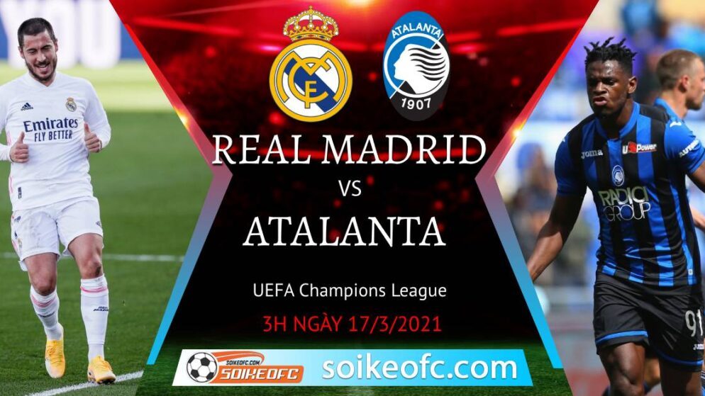 Soi kèo Real Madrid vs Atalanta, 3h00 ngày 17/03/2021 – Champion League
