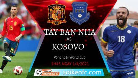 Soi kèo Tây Ban Nha vs Kosovo, 01h45 ngày 01/04/2021 – Vòng loại World Cup 2022