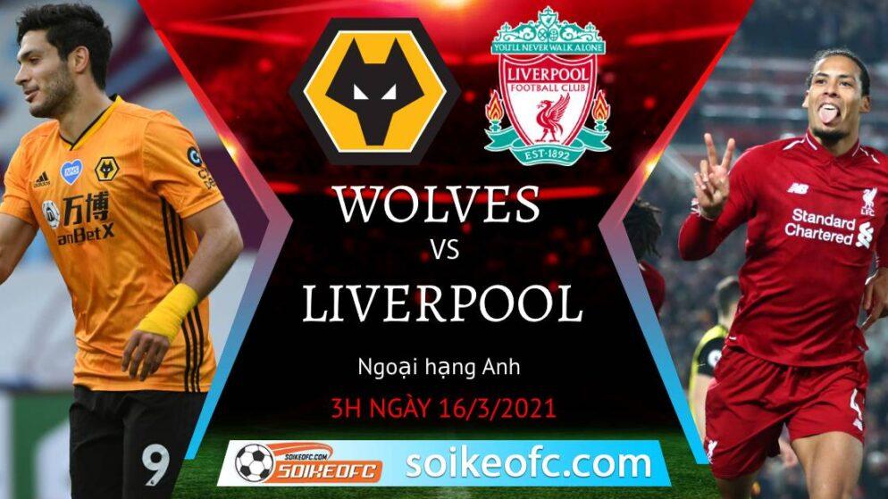 Soi kèo Wolves vs Liverpool, 3h00 ngày 16/03/2021 – Ngoại Hạng Anh