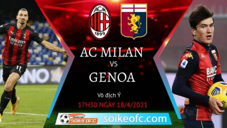 Soi kèo AC Milan vs Genoa, 17h30 ngày 18/04/2021 – VĐQG Italia