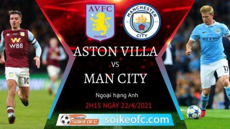 Soi kèo Aston Villa vs Manchester City, 02h15 ngày 22/04/2021 – Ngoại Hạng Anh