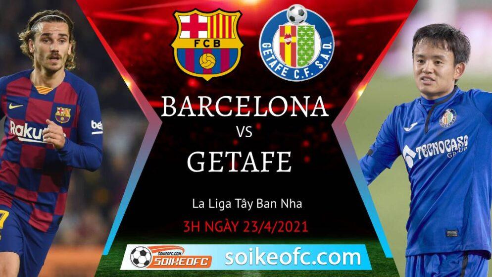 Soi kèo Barcelona vs Getafe, 03h00 ngày 23/04/2021 – VĐQG Tây Ban Nha
