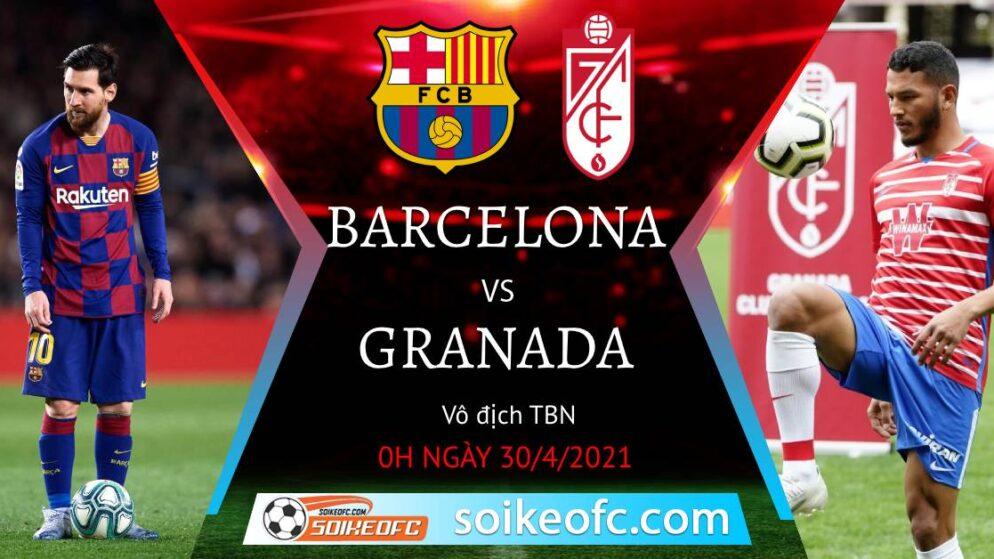 Soi kèo Barcelona vs Granada, 00h00 ngày 30/04/2021 – VĐQG Tây Ban Nha
