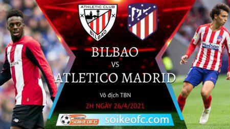 Soi kèo Athletic Bilbao vs Atletico Madrid, 02h00 ngày 26/04/2021 – VĐQG Tây Ban Nha