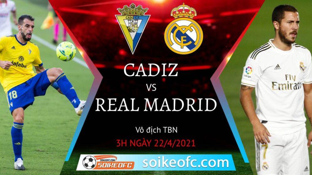 Soi kèo Cadiz vs Real Madrid, 03h00 ngày 22/04/2021 – VĐQG Tây Ban Nha