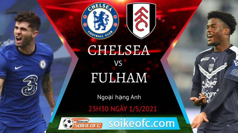 Soi kèo Chelsea vs Fulham, 23h30 ngày 01/05/2021 – Ngoại Hạng Anh