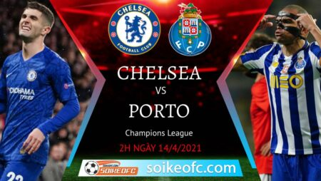 Soi kèo Chelsea vs FC Porto, 02h00 ngày 14/04/2021 – Champion League