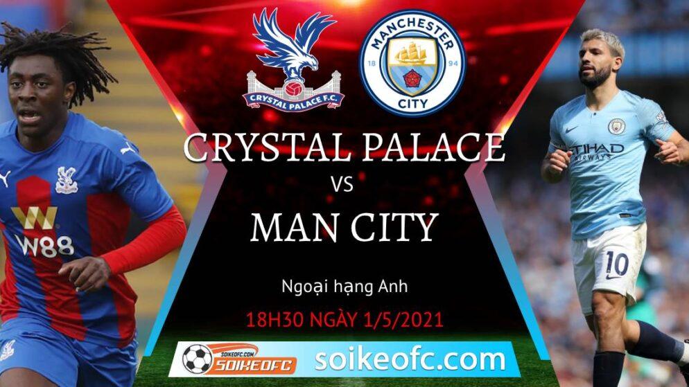 Soi kèo Crystal Palace vs Manchester City, 18h30 ngày 01/05/2021 – Ngoại Hạng Anh