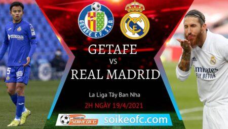 Soi kèo Getafe vs Real Madrid, 02h00 ngày 19/04/2021 – VĐQG Tây Ban Nha