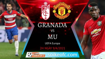 Soi kèo Granada vs Manchester United, 02h00 ngày 09/04/2021 – Europa League