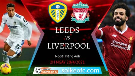 Soi kèo Leeds United vs Liverpool, 02h00 ngày 20/04/2021 – Ngoại Hạng Anh