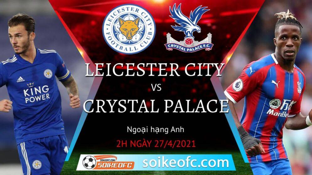 Soi kèo Leicester City vs Crystal Palace, 02h00 ngày 27/04/2021 – Ngoại Hạng Anh