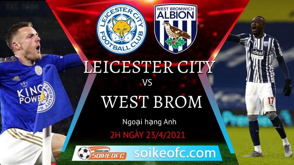 Soi kèo Leicester City vs West Brom, 02h00 ngày 23/04/2021 – Ngoại Hạng Anh