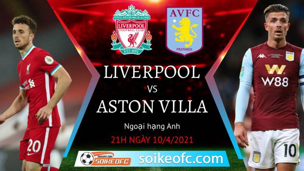 Soi kèo Liverpool vs Aston Villa, 21h00 ngày 10/04/2021 – Ngoại Hạng Anh