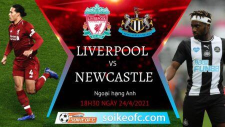 Soi kèo Liverpool vs Newcastle United, 18h30 ngày 24/04/2021 – Ngoại Hạng Anh
