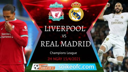 Soi kèo Liverpool vs Real Madrid, 02h00 ngày 15/04/2021 – Champion League
