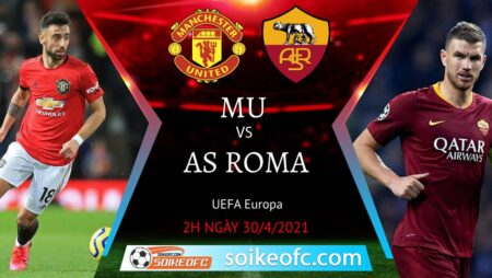 Soi kèo Manchester United vs AS Roma, 02h00 ngày 30/04/2021 – Europa League