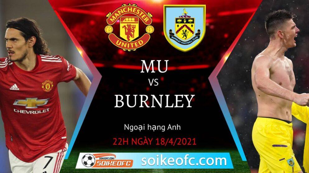 Soi kèo Manchester United vs Burnley, 22h00 ngày 18/04/2021 – Ngoại Hạng Anh
