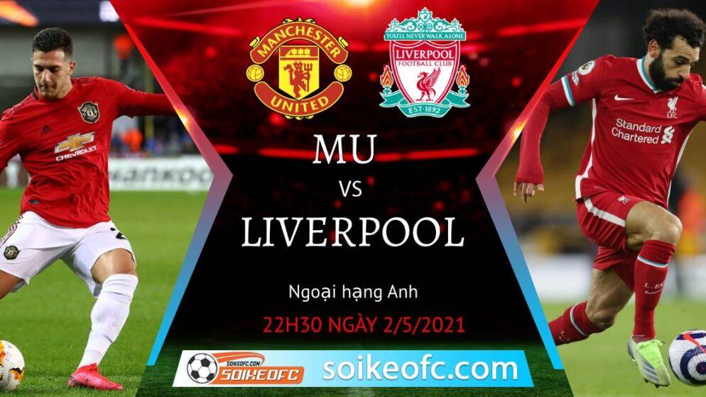 Soi kèo Manchester United vs Liverpool, 22h30 ngày 02/05/2021 – Ngoại Hạng Anh