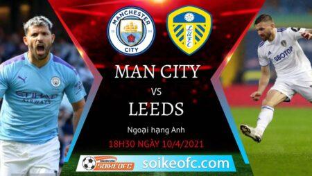 Soi kèo Manchester City vs Leeds United, 18h30 ngày 10/04/2021 – Ngoại Hạng Anh
