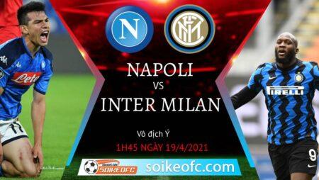 Soi kèo Napoli vs Inter Milan, 01h45 ngày 19/04/2021 – VĐQG Italia