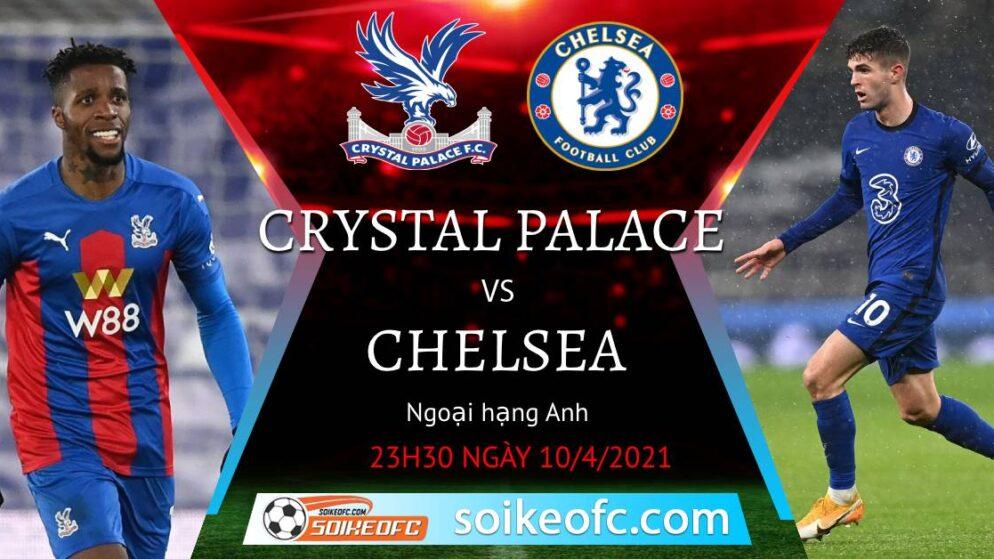 Soi kèo Crystal Palace vs Chelsea, 23h30 ngày 10/04/2021 – Ngoại Hạng Anh