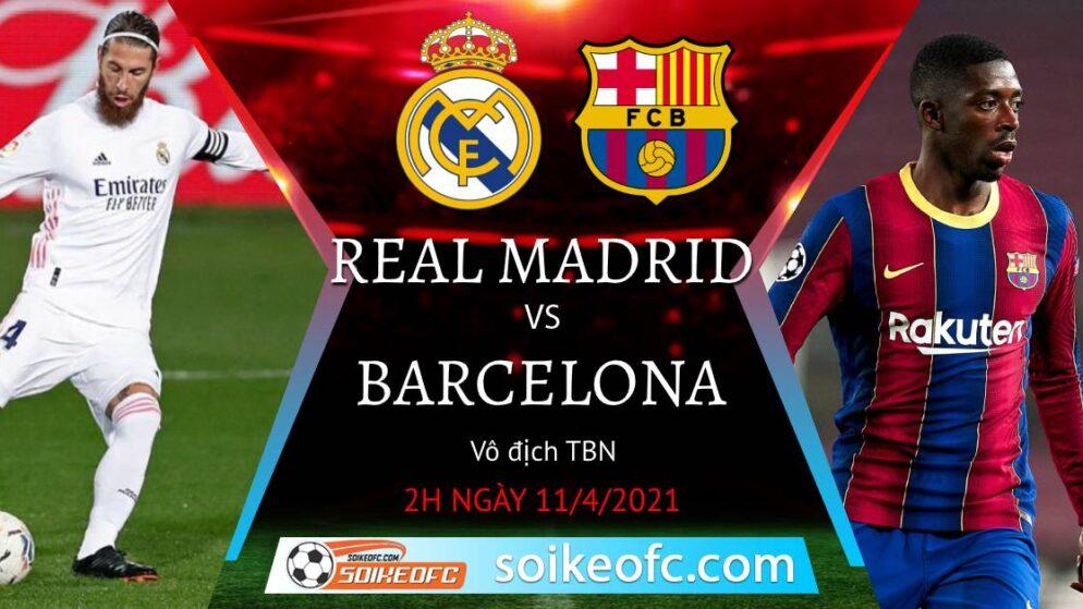 Soi kèo Real Madrid vs Barcelona, 02h00 ngày 11/04/2021 – VĐQG Tây Ban Nha