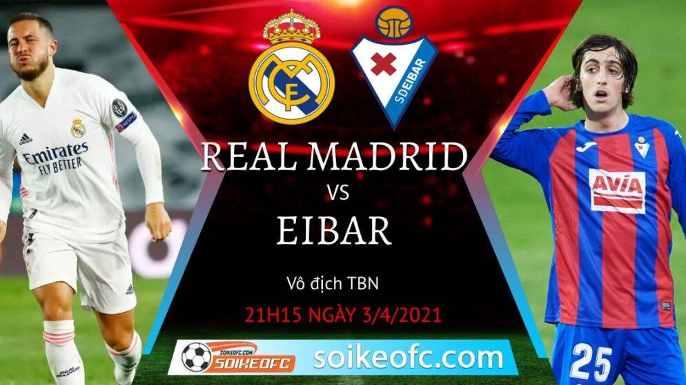 Soi kèo Real Madrid vs Eibar, 21h15 ngày 03/04/2021 – VĐQG Tây Ban Nha