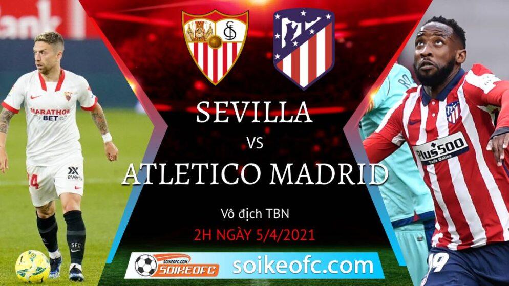 Soi kèo Sevilla vs Atletico Madrid, 02h00 ngày 05/04/2021 – VĐQG Tây Ban Nha