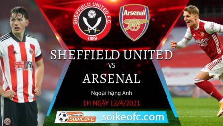 Soi kèo Sheffield United vs Arsenal, 01h00 ngày 12/04/2021 – Ngoại Hạng Anh