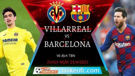 Soi kèo Villarreal vs Barcelona, 21h15 ngày 25/04/2021 – VĐQG Tây Ban Nha