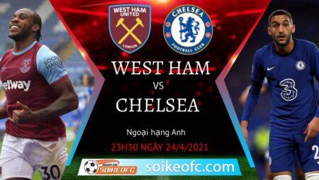 Soi kèo West Ham vs Chelsea, 23h30 ngày 24/04/2021 – Ngoại Hạng Anh