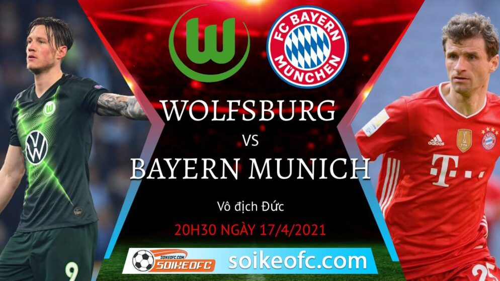 Soi kèo Wolfsburg vs Bayern Munich, 20h30 ngày 17/04/2021 – VĐQG Đức