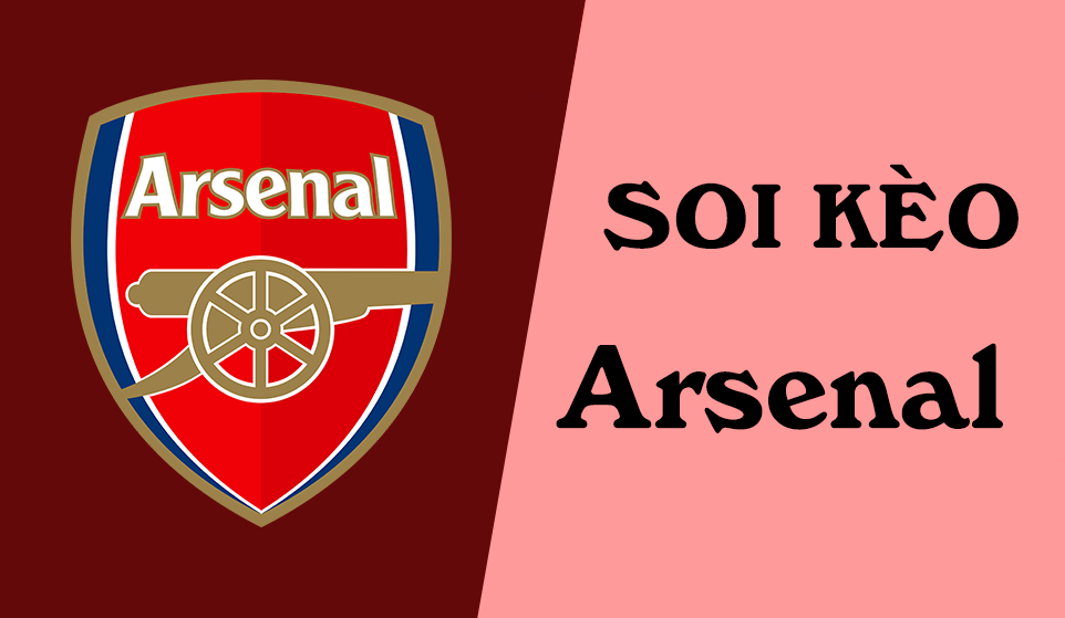 Soi kèo Arsenal hôm nay? Soi kèo uy tín, hiệu quả nhất