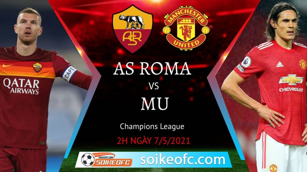Soi kèo AS Roma vs Manchester United, 02h00 ngày 07/05/2021 – Europa League