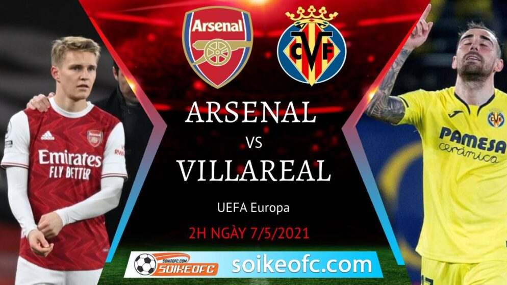 Soi kèo Arsenal vs Villarreal, 02h00 ngày 07/05/2021 – Europa League