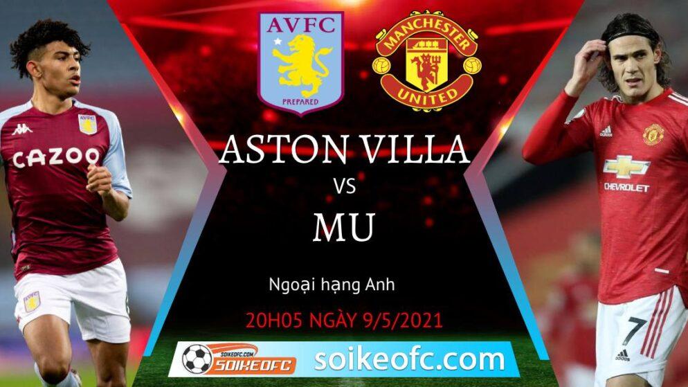 Soi kèo Aston Villa vs Manchester United, 20h05 ngày 09/05/2021 – Ngoại Hạng Anh