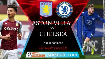Soi kèo Aston Villa vs Chelsea, 22h00 ngày 23/05/2021 – Ngoại Hạng Anh