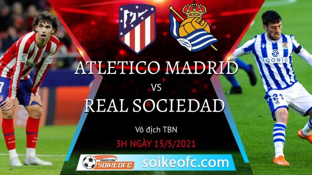 Soi kèo Atletico Madrid vs Real Sociedad, 03h00 ngày 15/05/2021 – VĐQG Tây Ban Nha