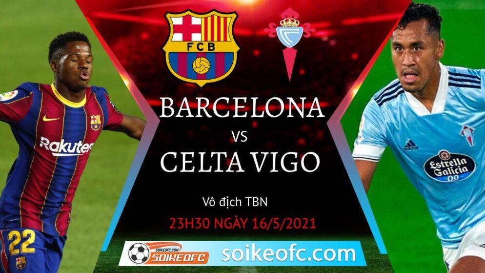 Soi kèo Barcelona vs Celta Vigo, 23h30 ngày 16/05/2021 – VĐQG Tây Ban Nha
