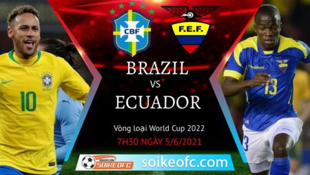 Soi kèo Brazil vs Ecuador, 07h30 ngày 05/06/2021 – Vòng loại World Cup 2022